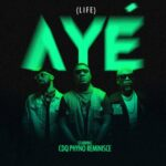 CDQ – AYE (LIFE) FT. PHYNO & REMINISCE [AUDIO DOWNLOAD]