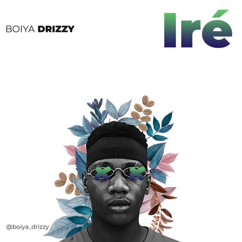Boiya Drizzy - Ire