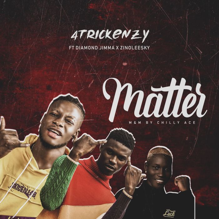 4trickenzy ft. Diamond Jimma x Zinoleesky – matter""