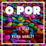 Lil Kesh ft. Naira Marley- O Por