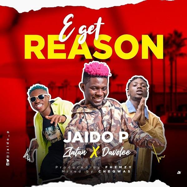 Jaido P ft. Davolee X Zlatan Ibile - E Get Reason