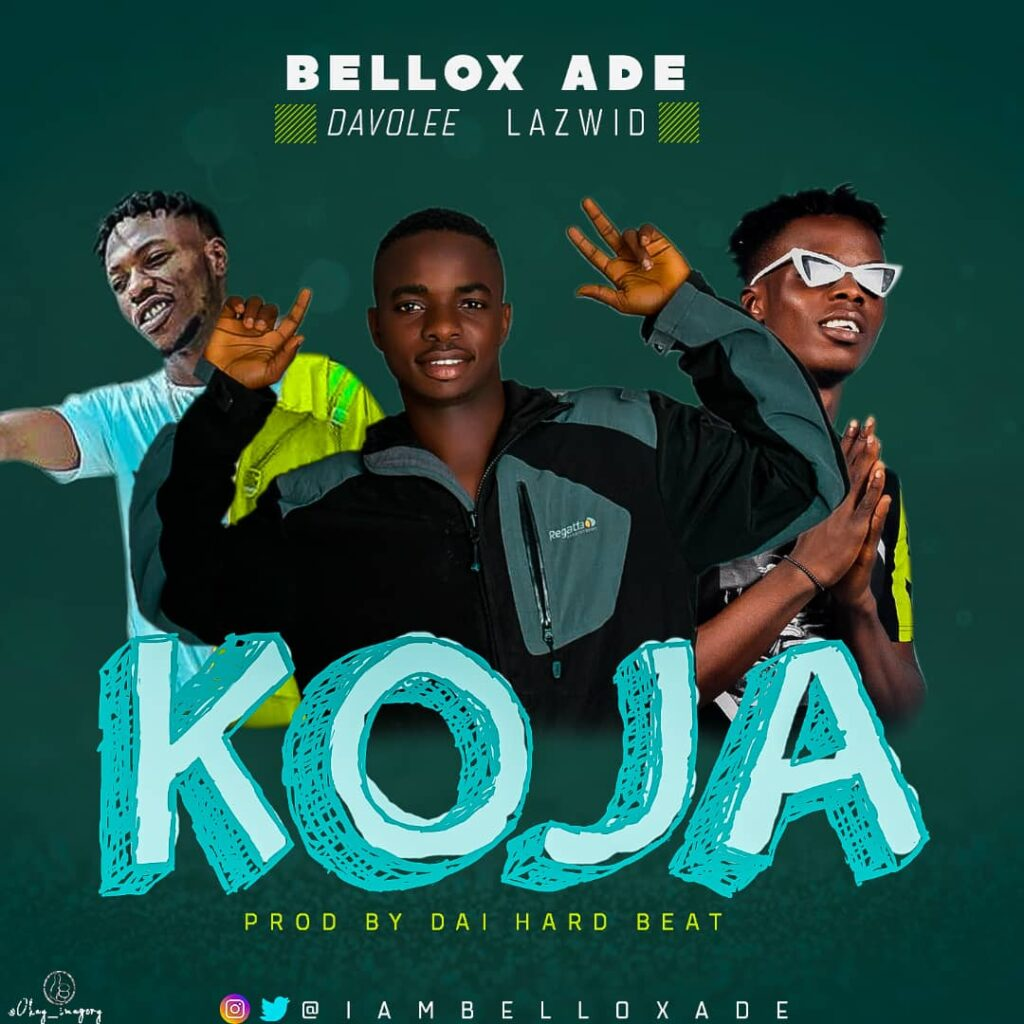 KOJA by Bellox Ade ft. Lazwid and davolee