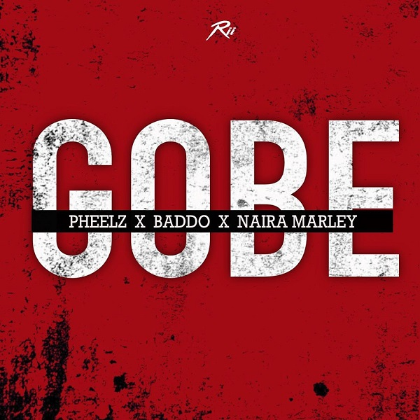 Pheelz ft. Olamide and Naira Marley - Gobe