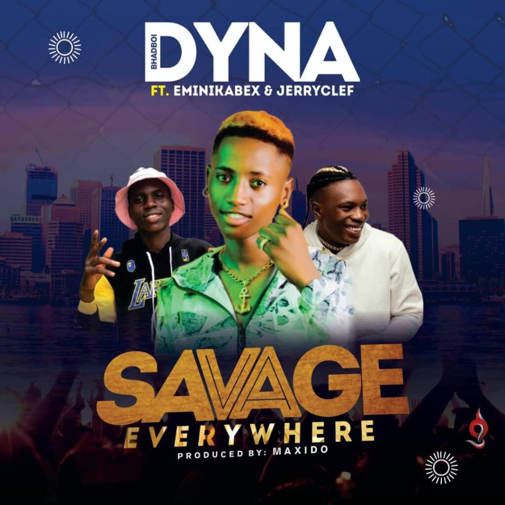 Dyna ft. Kabex X Jerryclef - Savage Everywhere