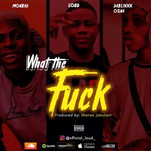 What the fuck by loud ft. dablixx Oshaa & Mohbad