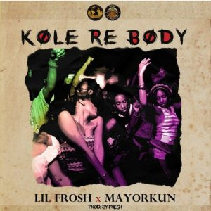 Ko le re body by lil frosh