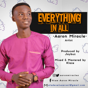 Aaron miracle  - everything in all